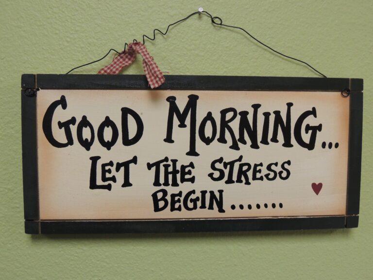 Good Morning Let the Stress Begin sign